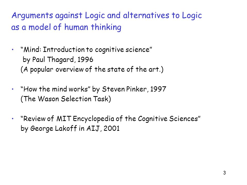 24 Logic needs to be put in its place in the thinking component of an intelligent agent embedded in the world observe act An agent Perceptual processing Motor processing The world think decide