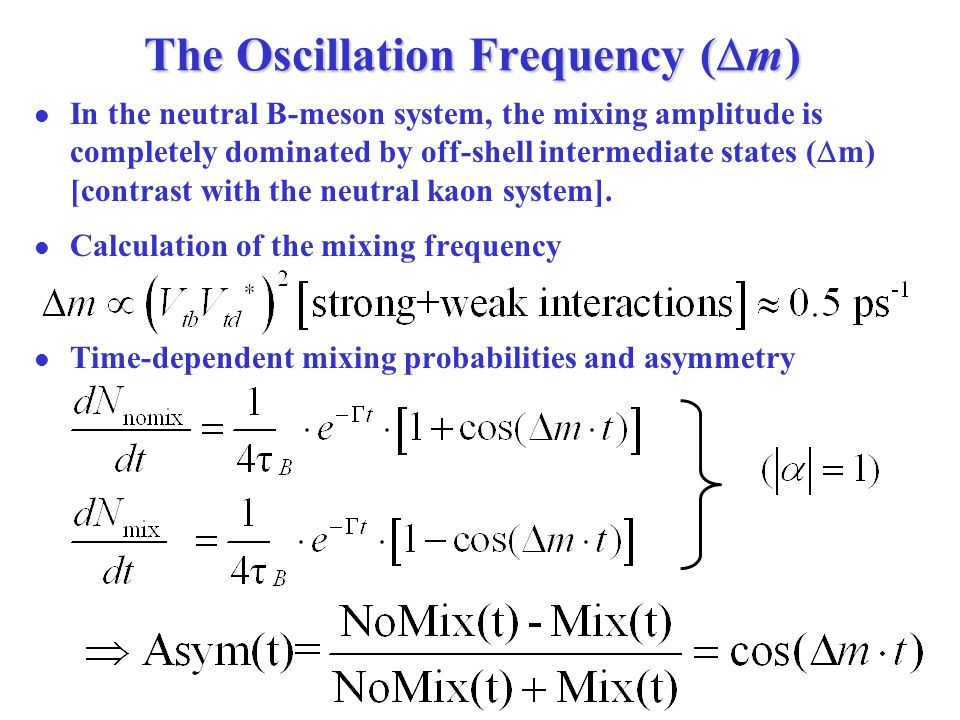 The Oscillation Frequency (  m) In the neutral B-meson system, the mixing amplitude is completely dominated by off-shell intermediate states (  m) [contrast with the neutral kaon system].