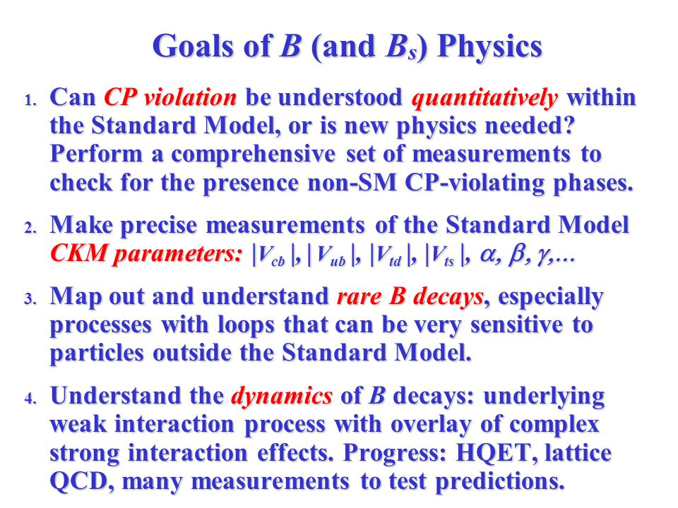Goals of B (and B s ) Physics 1.