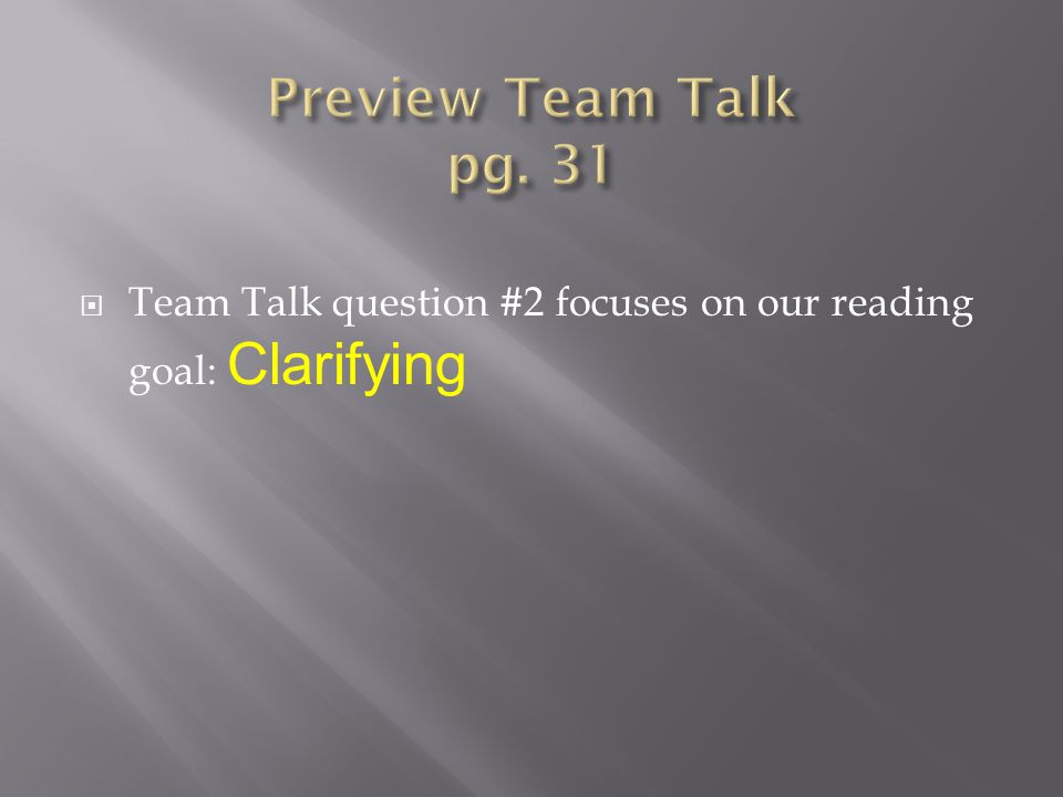  Team Talk question #2 focuses on our reading goal: Clarifying