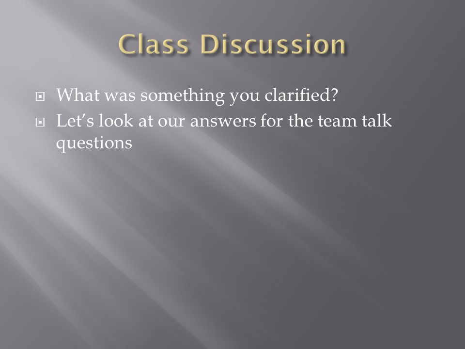  What was something you clarified?  Let's look at our answers for the team talk questions