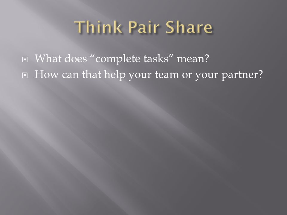 " What does ""complete tasks"" mean?  How can that help your team or your partner?"