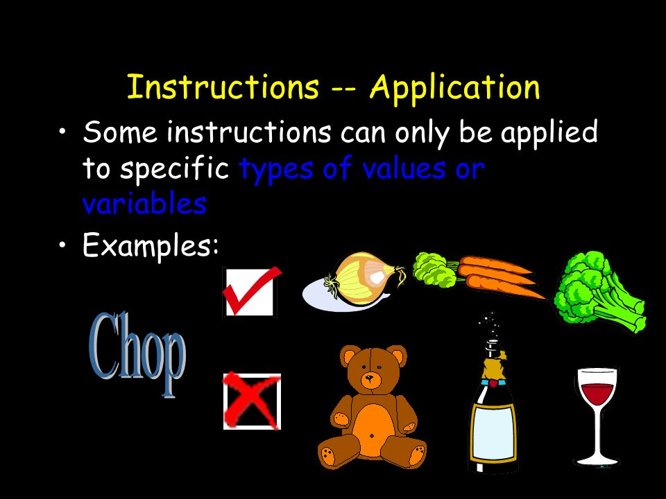 27 Instructions -- Application Some instructions can only be applied to specific types of values or variables Examples: