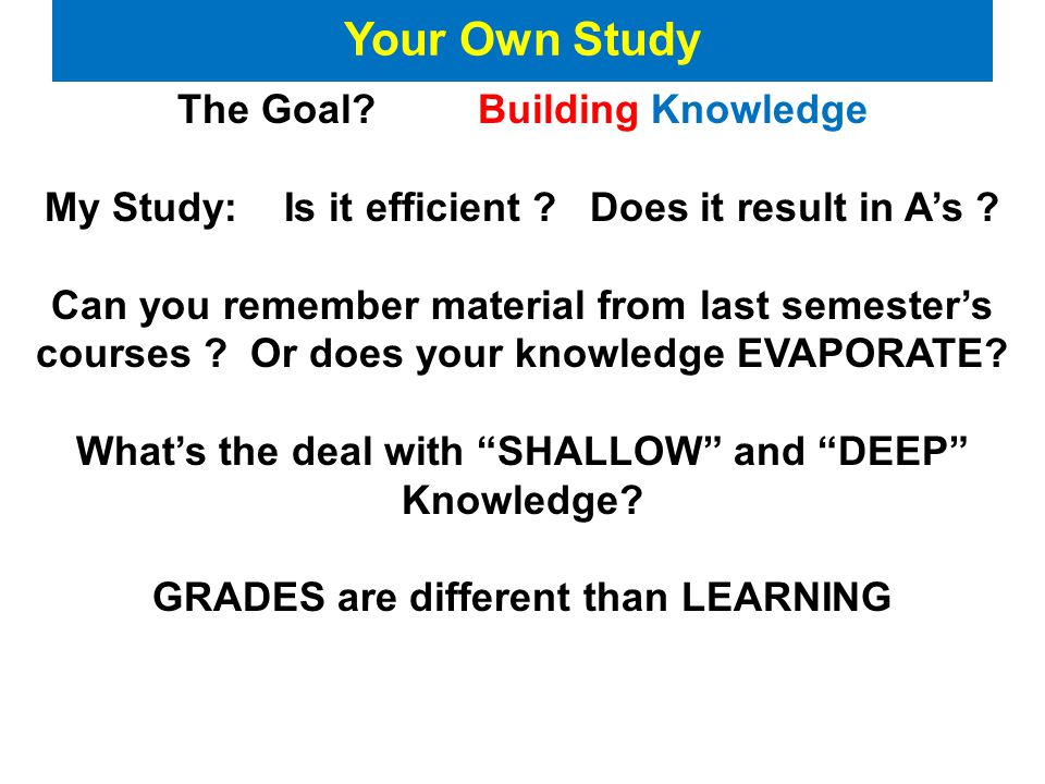 Your Own Study The Goal. Building Knowledge My Study: Is it efficient .