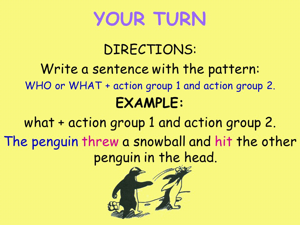 DIRECTIONS: Write a 2 sentence narrative sequence Sentence 1: use the following pattern: WHO or WHAT + ACTION GROUP 1 and ACTION GROUP 2.