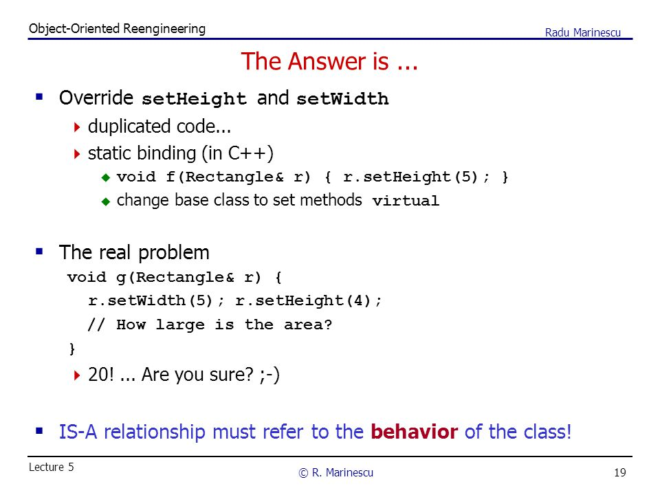 19 Object-Oriented Reengineering © R. Marinescu Lecture 5 Radu Marinescu The Answer is...