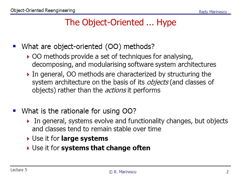 2 Object-Oriented Reengineering © R. Marinescu Lecture 5 Radu Marinescu The Object-Oriented...