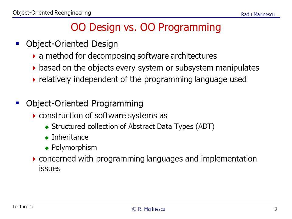 3 Object-Oriented Reengineering © R.Marinescu Lecture 5 Radu Marinescu OO Design vs.