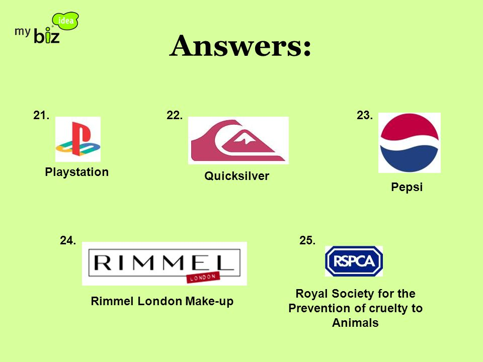 Answers: 21.22.23. 24.25. Playstation Quicksilver Pepsi Rimmel London Make-up Royal Society for the Prevention of cruelty to Animals