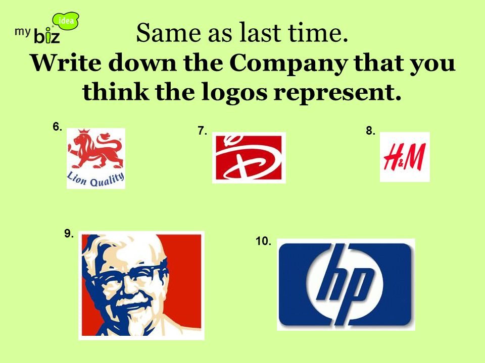 Same as last time. Write down the Company that you think the logos represent. 6. 7.8. 9. 10.