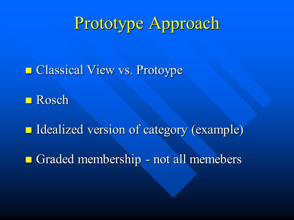 Prototype Approach Classical View vs. Protoype Classical View vs. Protoype Rosch Rosch Idealized version of category (example) Idealized version of ca