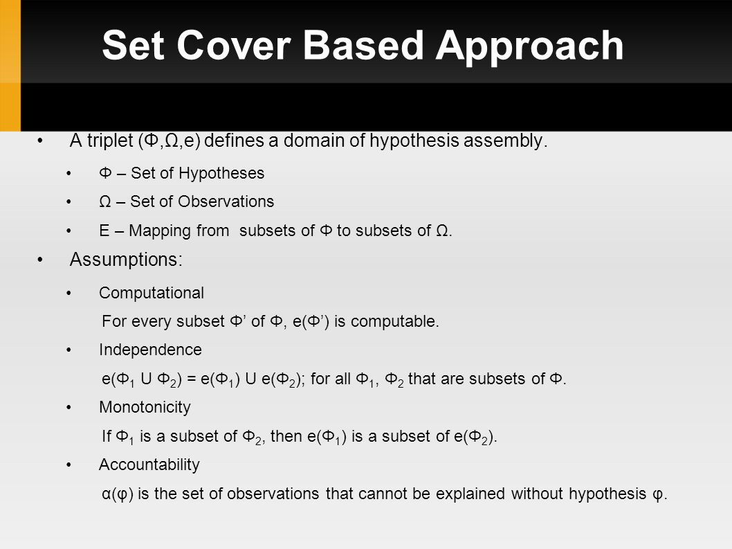 Set Cover Based Approach Abductive algorithm of Allemang,4 parts: Screening: Acceptability of all the possible hypotheses is decided and allocated in a hierarchical classification system.
