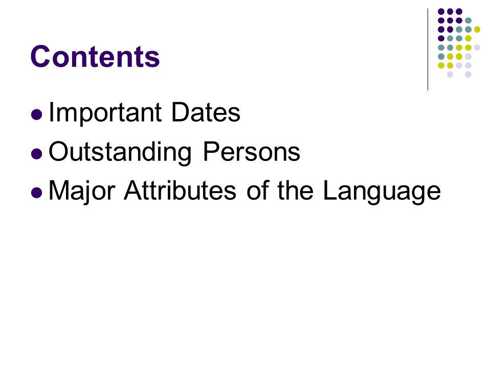 Contents Important Dates Outstanding Persons Major Attributes of the Language