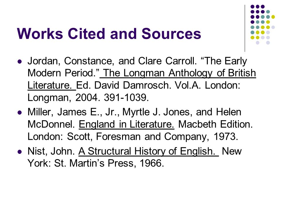 """Works Cited and Sources Jordan, Constance, and Clare Carroll. """"The Early Modern Period."""" The Longman Anthology of British Literature. Ed. David Damros"""