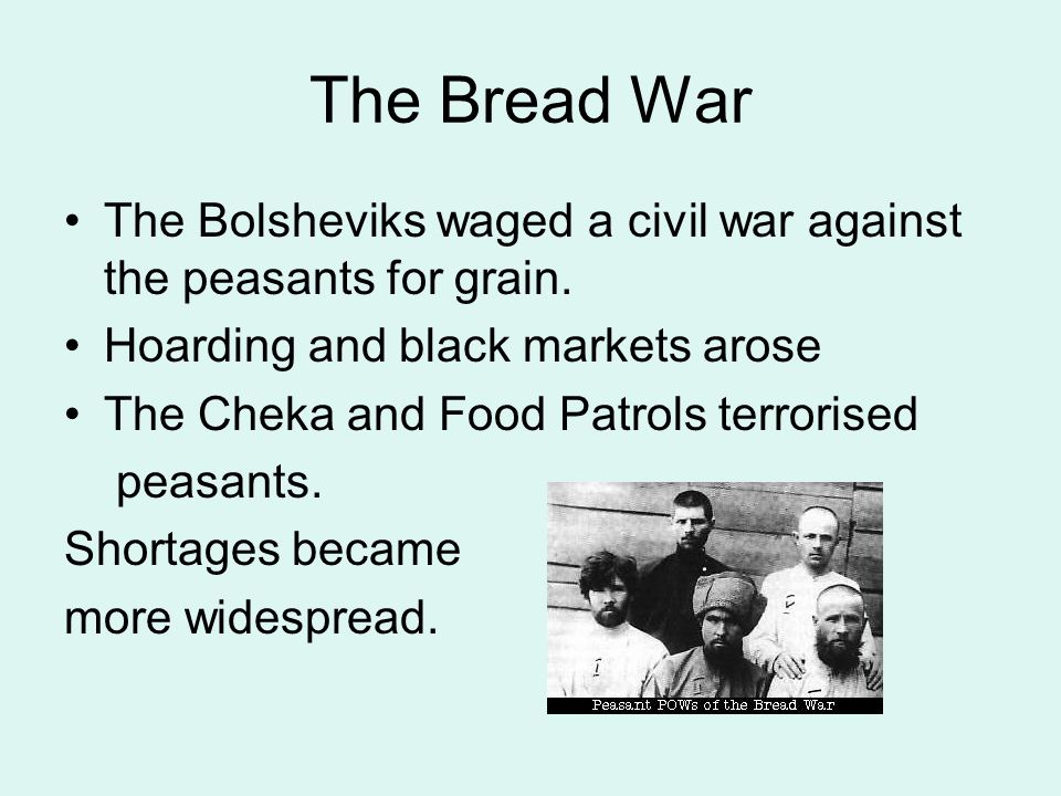 The Bread War The Bolsheviks waged a civil war against the peasants for grain.