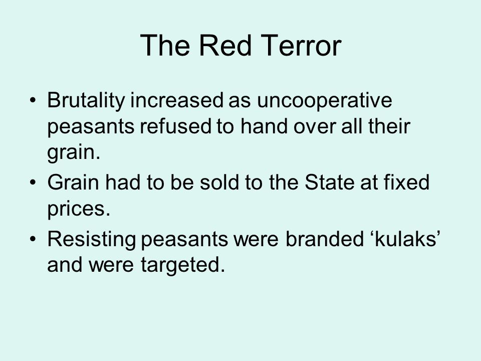 The Red Terror Brutality increased as uncooperative peasants refused to hand over all their grain.