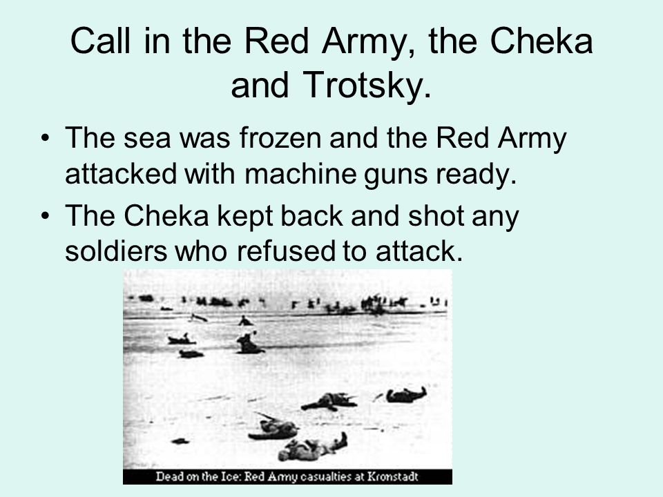 Call in the Red Army, the Cheka and Trotsky.
