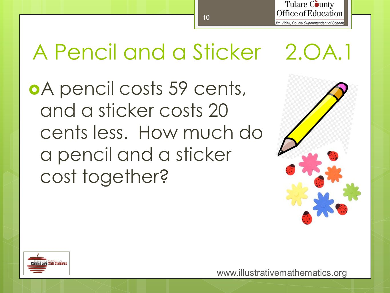 A Pencil and a Sticker 2.OA.1  A pencil costs 59 cents, and a sticker costs 20 cents less.