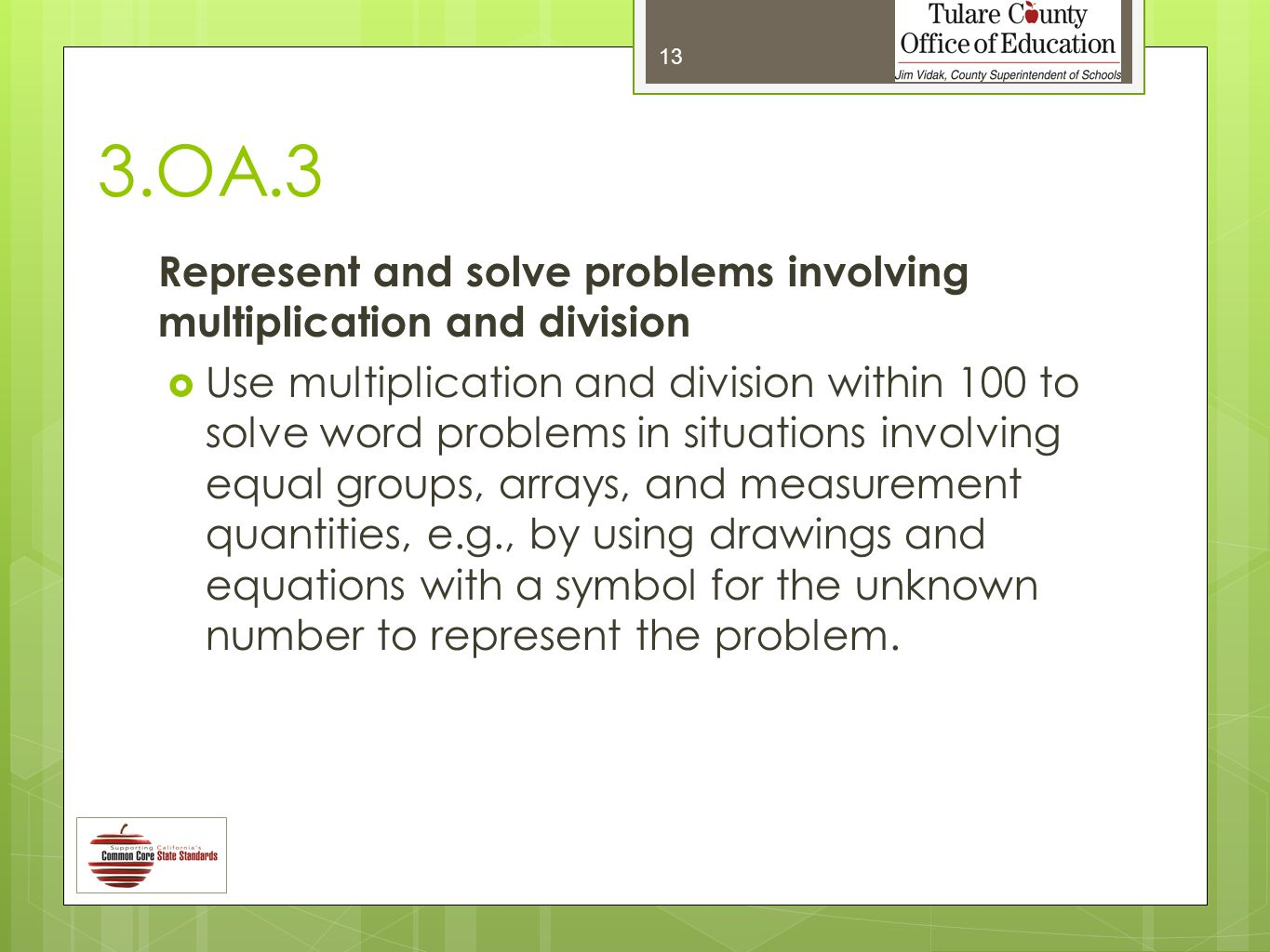 3.OA.3 Represent and solve problems involving multiplication and division  Use multiplication and division within 100 to solve word problems in situations involving equal groups, arrays, and measurement quantities, e.g., by using drawings and equations with a symbol for the unknown number to represent the problem.