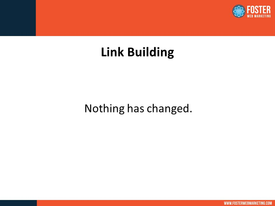 Link Building Nothing has changed.