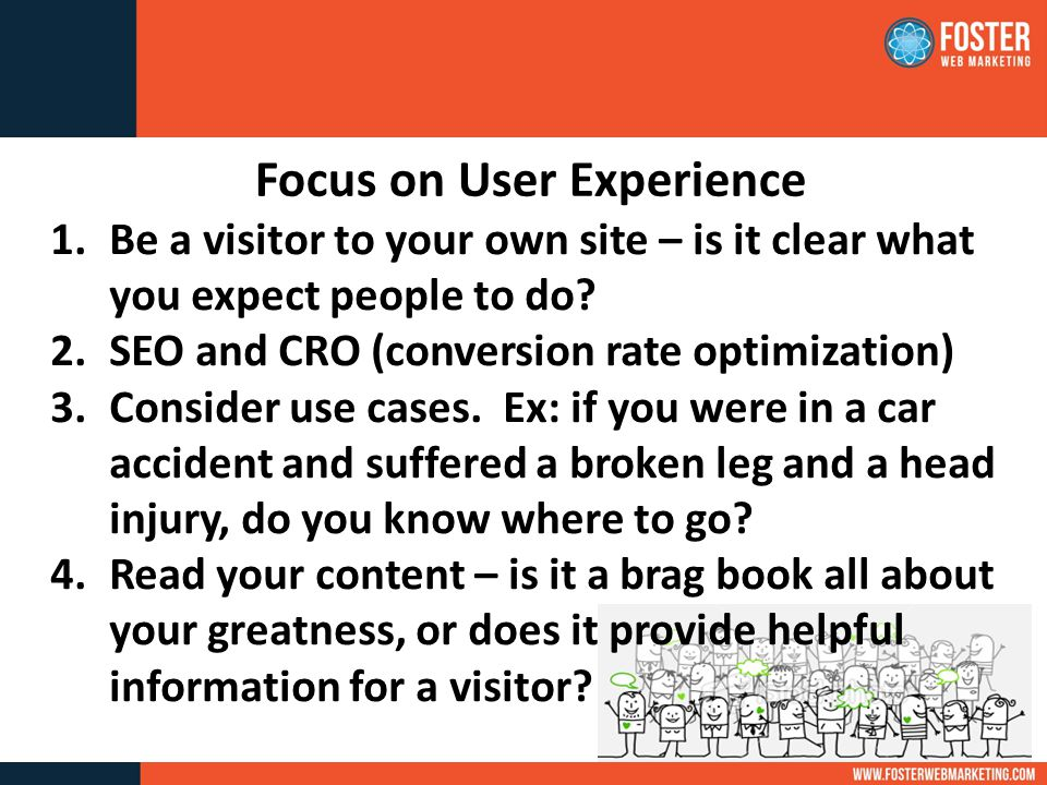1.Be a visitor to your own site – is it clear what you expect people to do.
