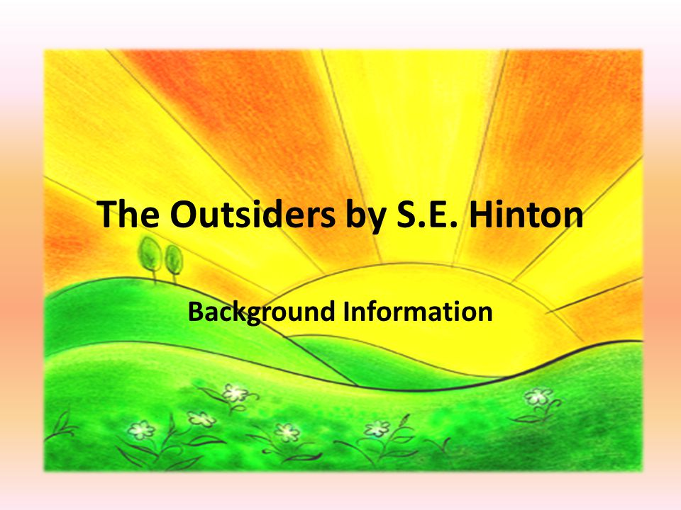The Outsiders by S.E. Hinton Background Information