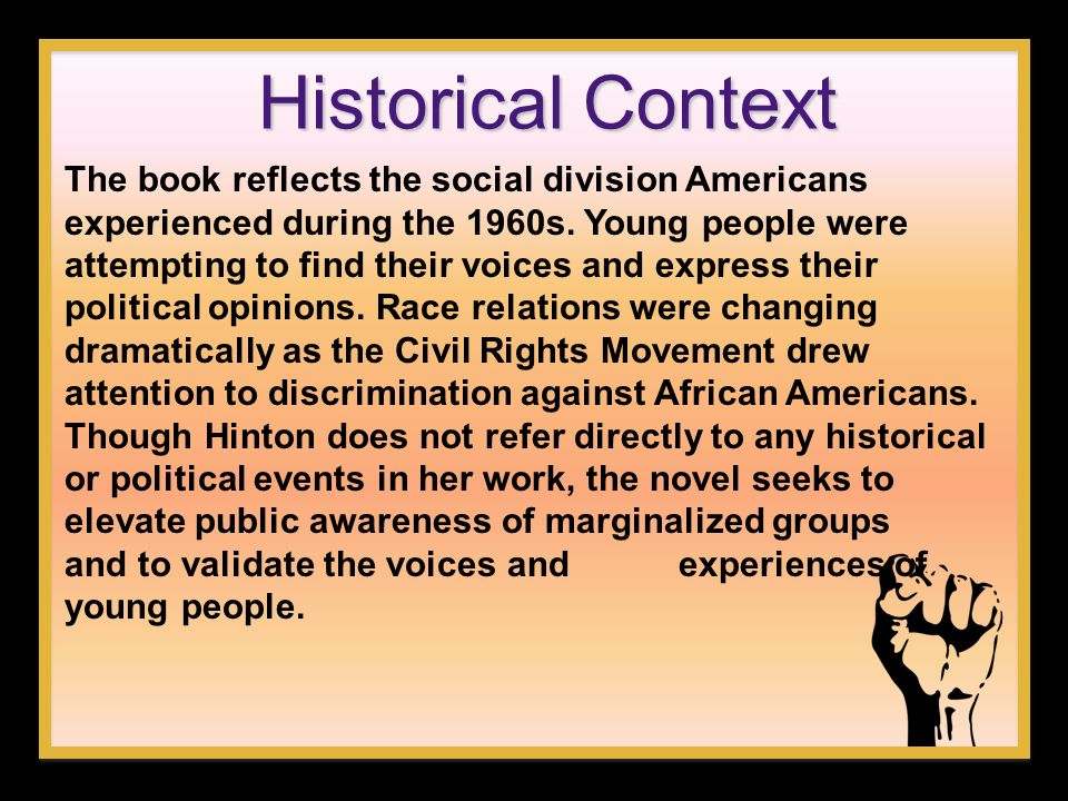 Historical Context The book reflects the social division Americans experienced during the 1960s. Young people were attempting to find their voices and