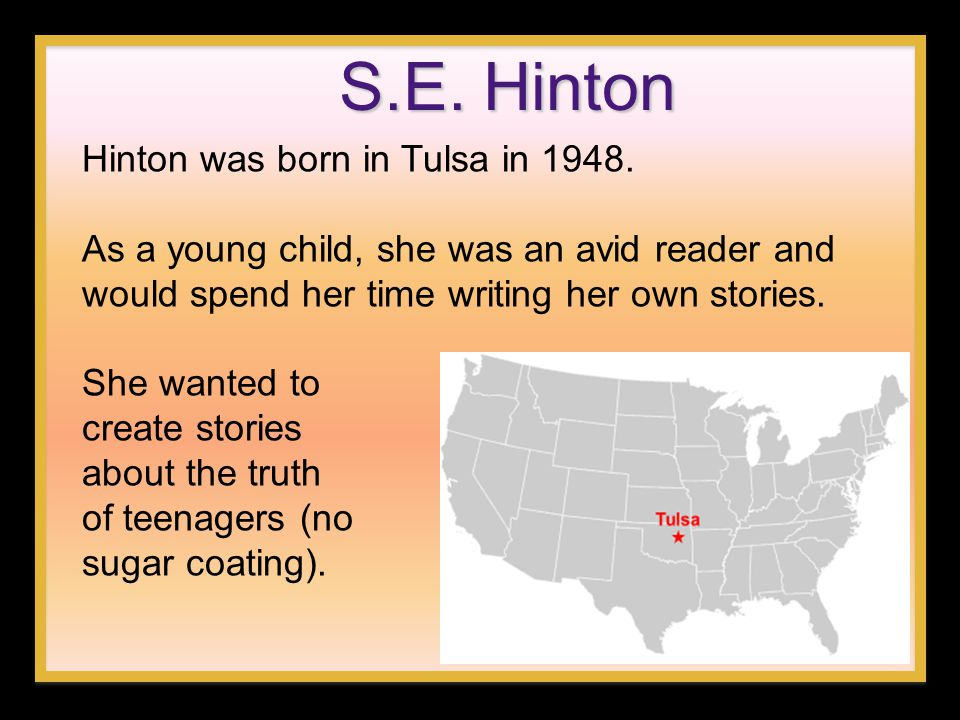 S.E.Hinton Hinton wrote The Outsiders while she was in high school.