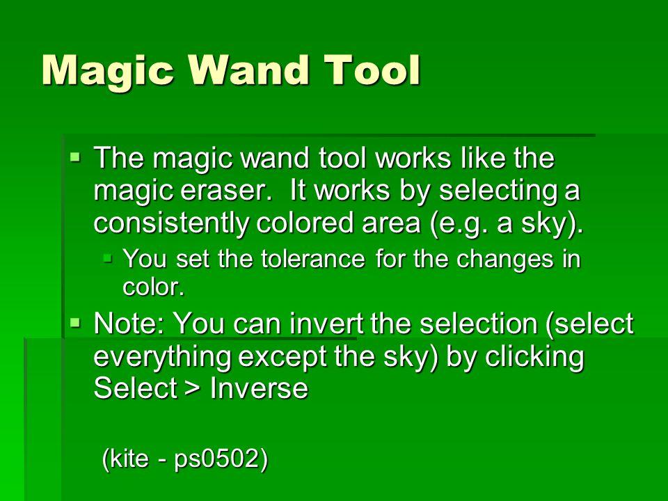 Magic Wand Tool  The magic wand tool works like the magic eraser.
