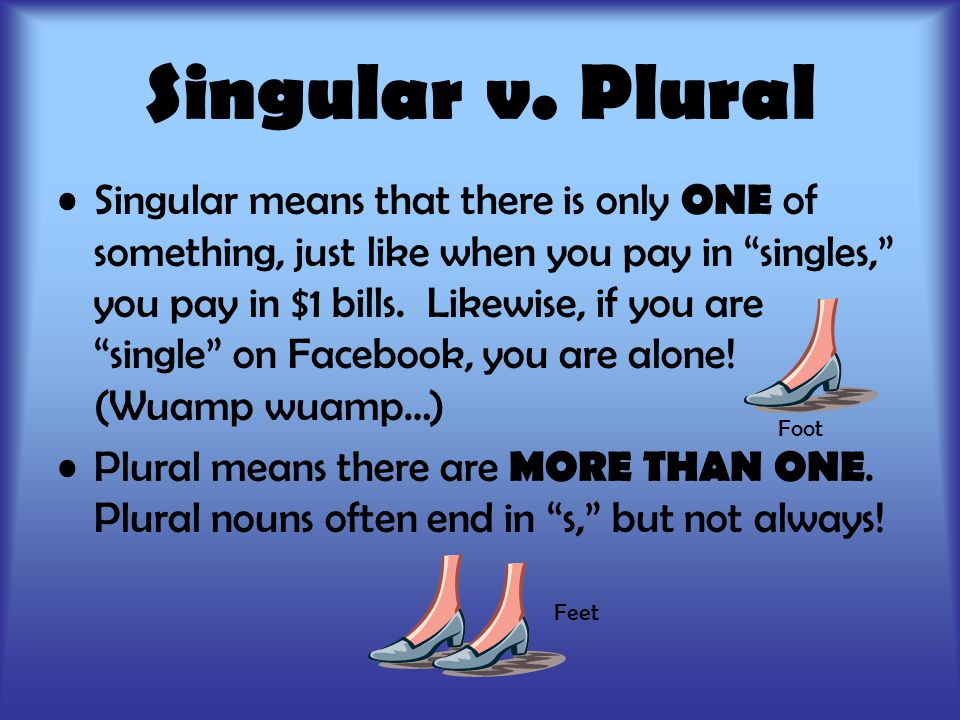 "Singular v. Plural Singular means that there is only ONE of something, just like when you pay in ""singles,"" you pay in $1 bills. Likewise, if you are"