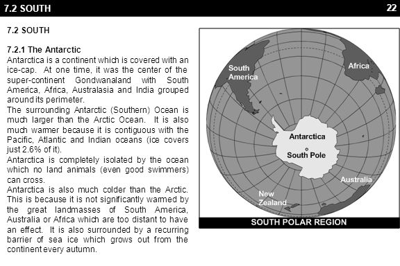 22 7.2 SOUTH 7.2.1 The Antarctic Antarctica is a continent which is covered with an ice-cap.