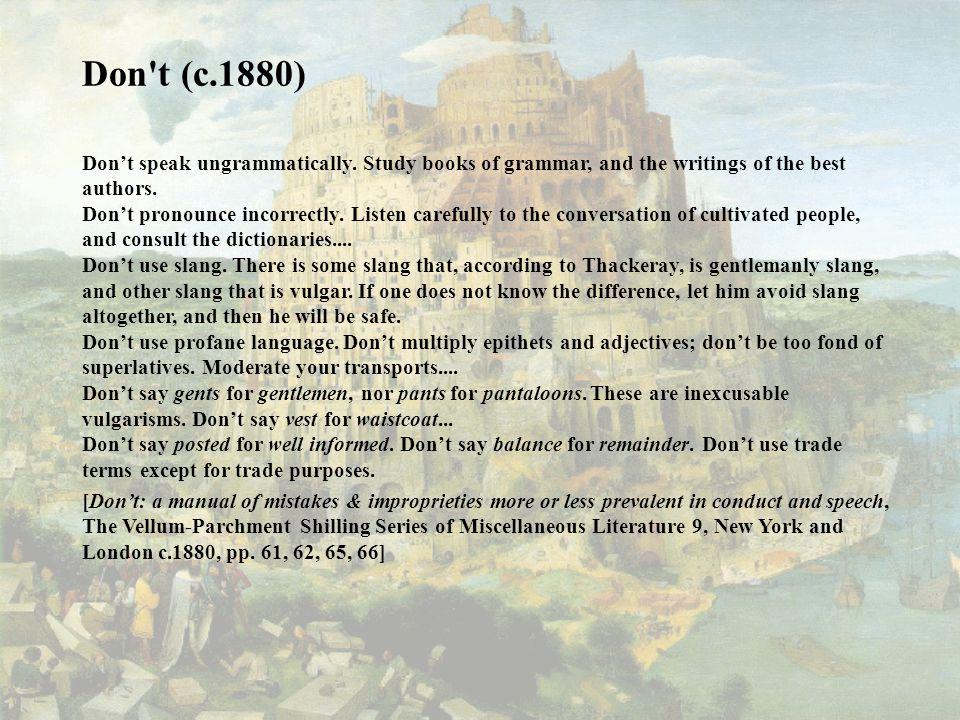 Don t (c.1880) Don't speak ungrammatically.