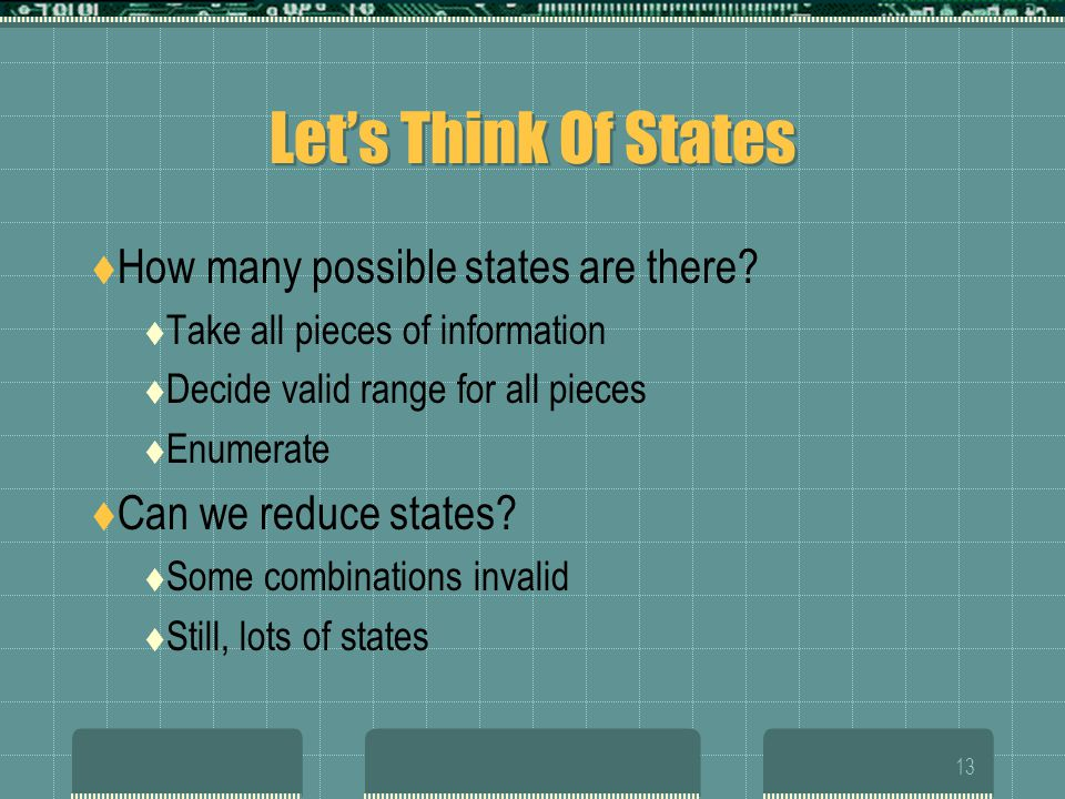 13 Let's Think Of States  How many possible states are there.