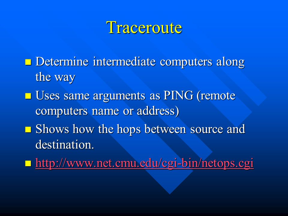 Traceroute Determine intermediate computers along the way Determine intermediate computers along the way Uses same arguments as PING (remote computers