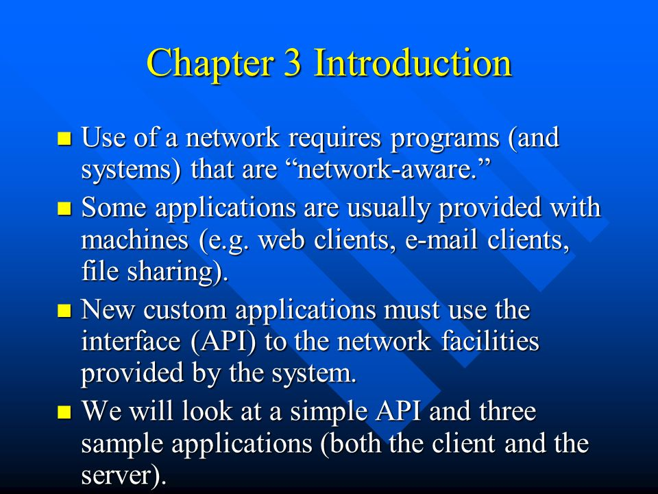 "Chapter 3 Introduction Use of a network requires programs (and systems) that are ""network-aware."" Use of a network requires programs (and systems) tha"