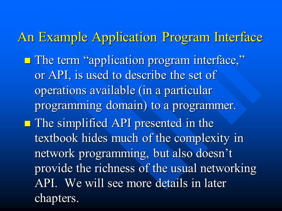 "An Example Application Program Interface The term ""application program interface,"" or API, is used to describe the set of operations available (in a p"