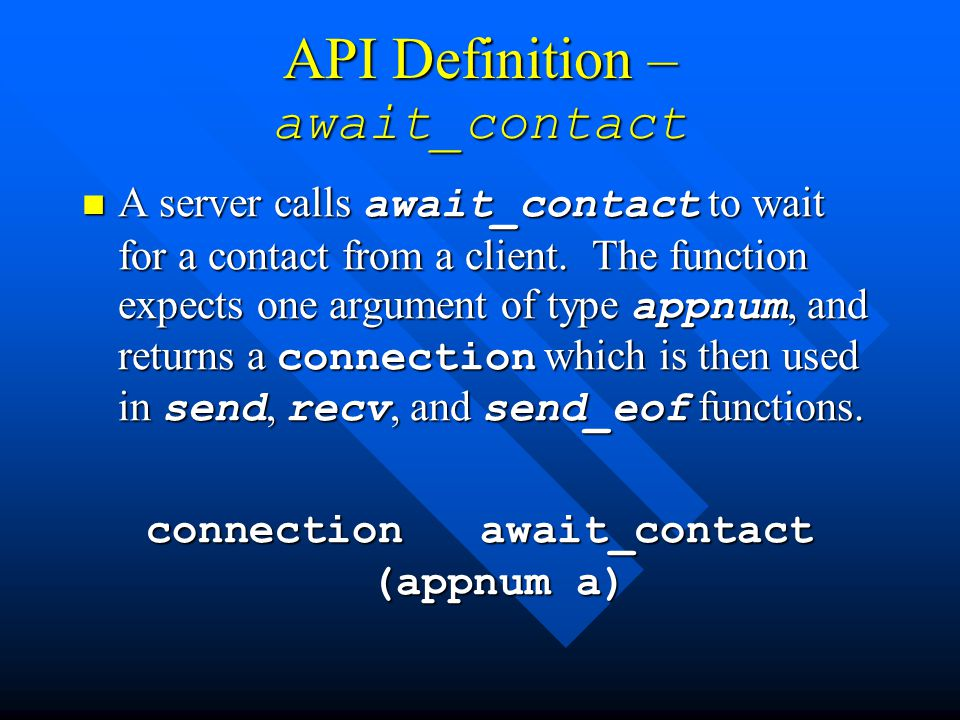 API Definition – await_contact A server calls await_contact to wait for a contact from a client. The function expects one argument of type appnum, and