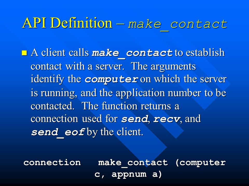 API Definition – make_contact A client calls make_contact to establish contact with a server.