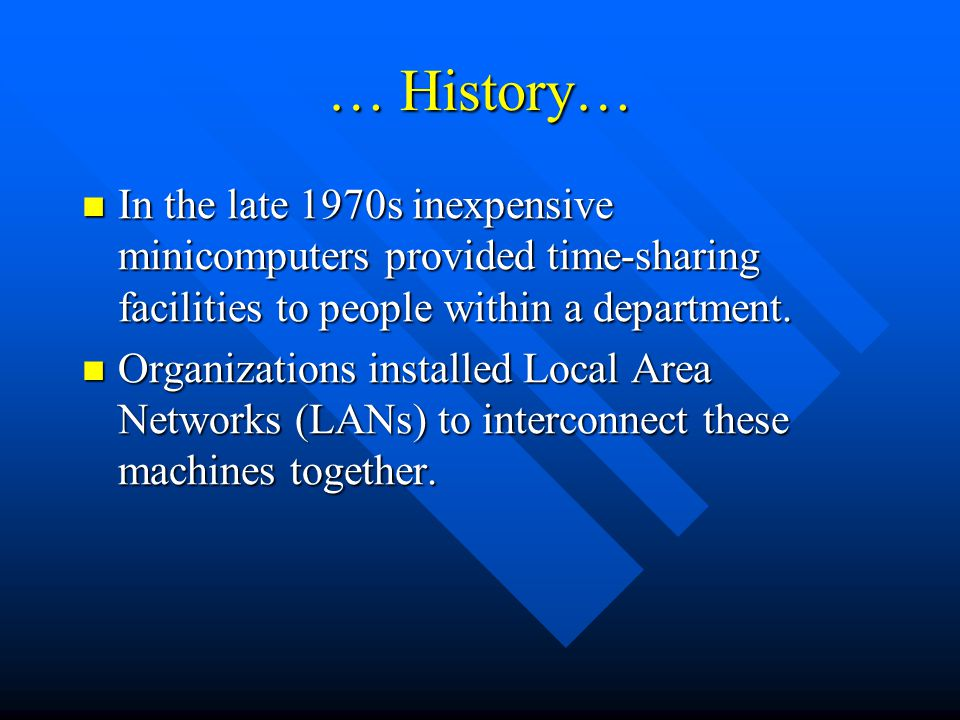 … History… In the late 1970s inexpensive minicomputers provided time-sharing facilities to people within a department. In the late 1970s inexpensive m