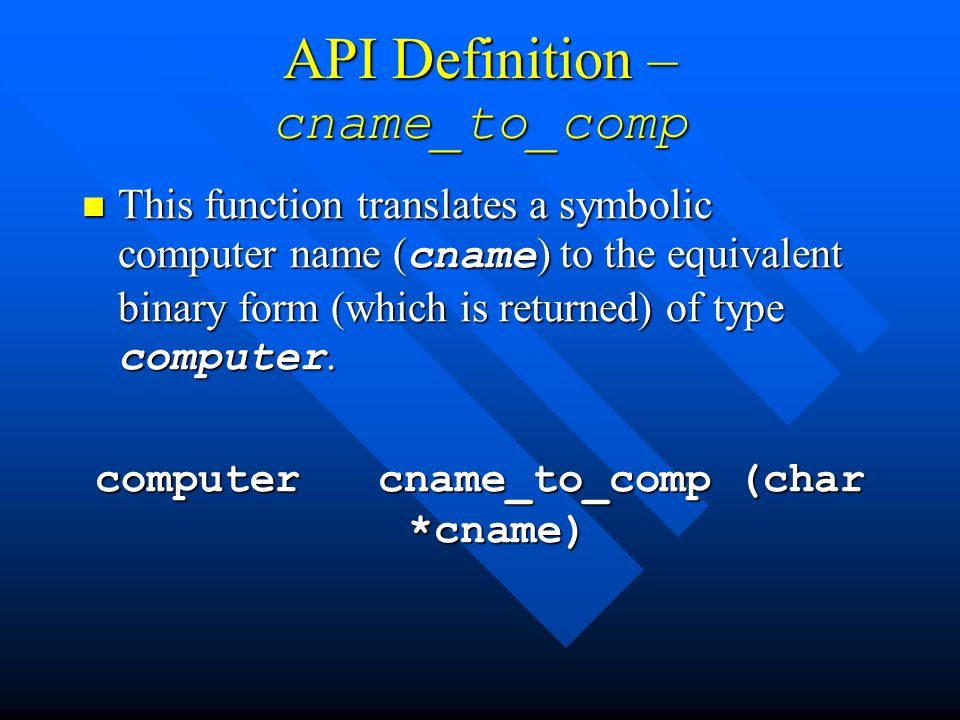 API Definition – cname_to_comp This function translates a symbolic computer name ( cname ) to the equivalent binary form (which is returned) of type computer.