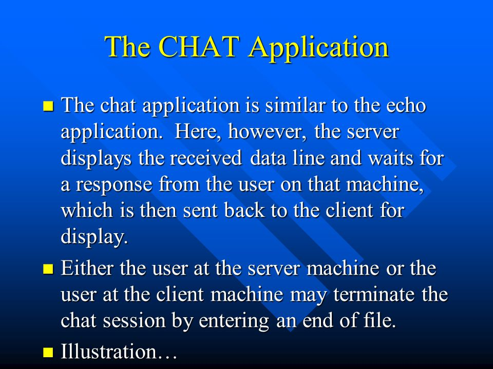 The CHAT Application The chat application is similar to the echo application.