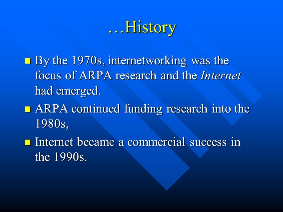 …History By the 1970s, internetworking was the focus of ARPA research and the Internet had emerged.