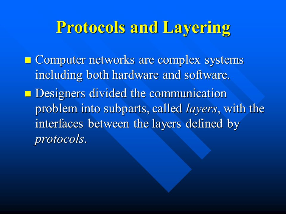 Protocols and Layering Computer networks are complex systems including both hardware and software.