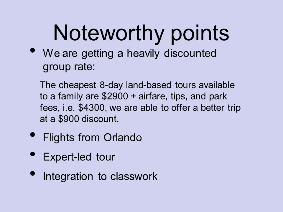Noteworthy points We are getting a heavily discounted group rate: The cheapest 8-day land-based tours available to a family are $2900 + airfare, tips, and park fees, i.e.