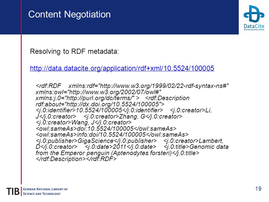 19 Content Negotiation Resolving to RDF metadata: http://data.datacite.org/application/rdf+xml/10.5524/100005 10.5524/100005 Li, J Zhang, G Wang, J doi:10.5524/100005 info:doi/10.5524/100005 GigaScience Lambert, D 2011 Genomic data from the Emperor penguin (Aptenodytes forsteri)