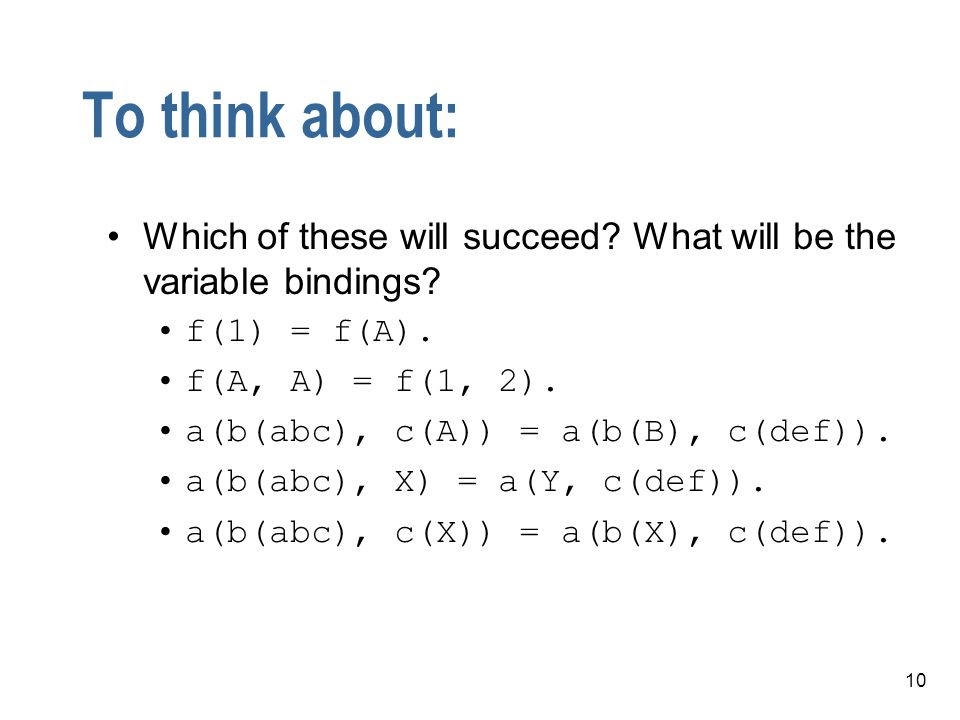10 To think about: Which of these will succeed. What will be the variable bindings.