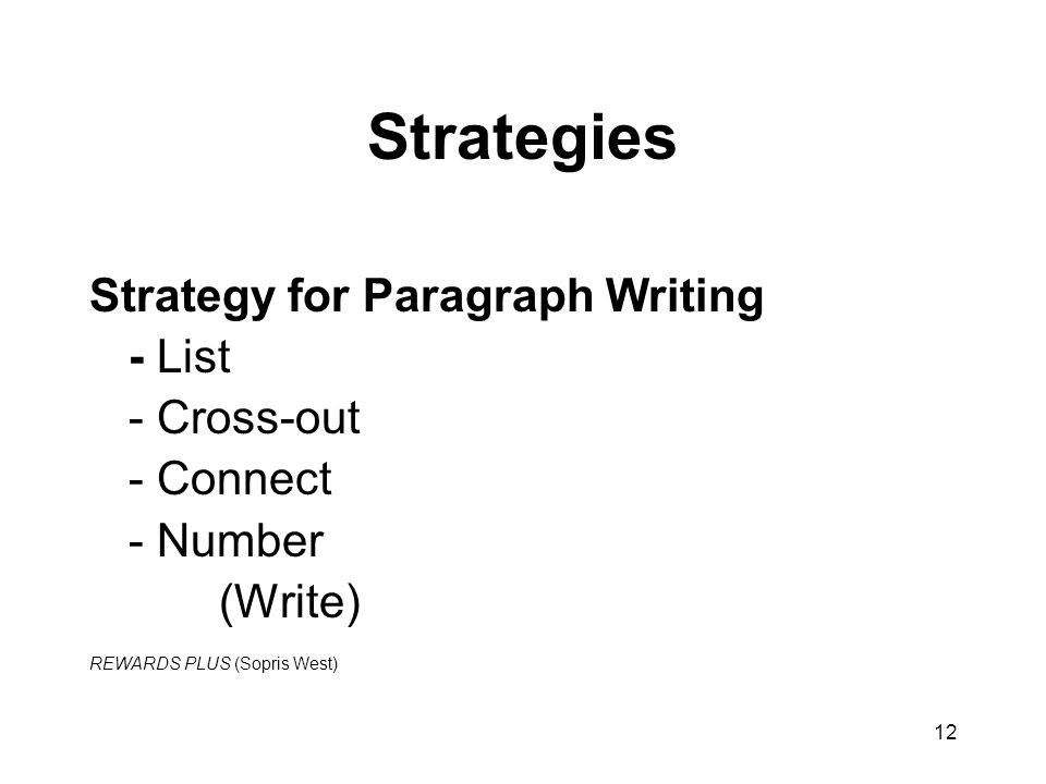 12 Strategies Strategy for Paragraph Writing - List - Cross-out - Connect - Number (Write) REWARDS PLUS (Sopris West)
