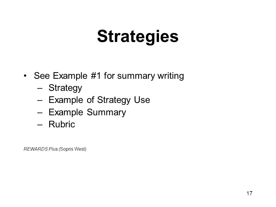 17 Strategies See Example #1 for summary writing – Strategy – Example of Strategy Use – Example Summary – Rubric REWARDS Plus (Sopris West)