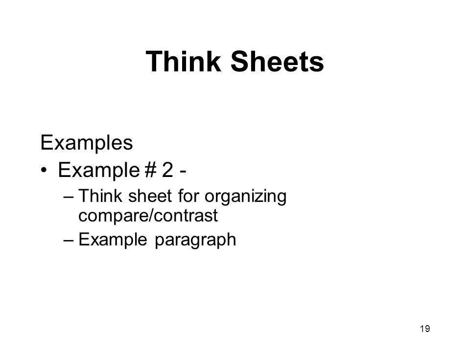19 Think Sheets Examples Example # 2 - –Think sheet for organizing compare/contrast –Example paragraph