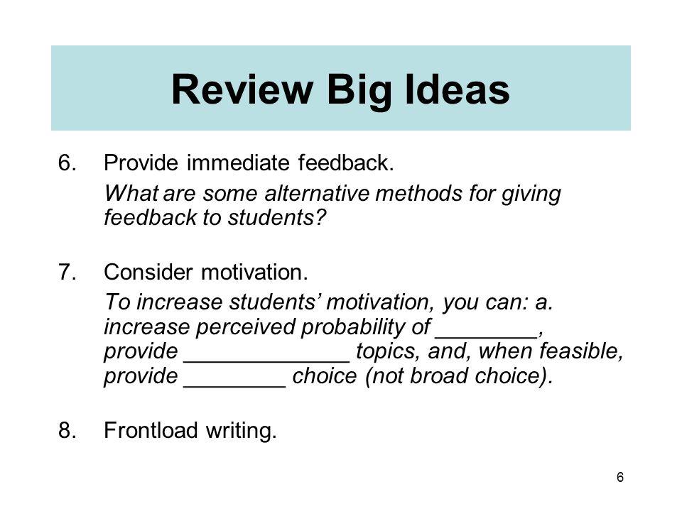 6 Review Big Ideas 6.Provide immediate feedback.